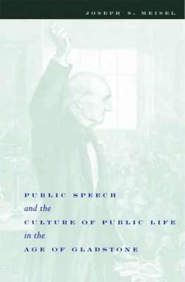Public Speech and the Culture of Public Life in the Age of Gladstone, Joseph Meisel