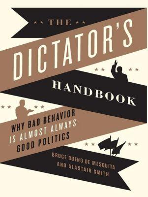 PublicAffairs: The Dictator's Handbook, Alastair Smith, Bruce Bueno de Mesquita