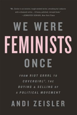 PublicAffairs: We Were Feminists Once, Andi Zeisler