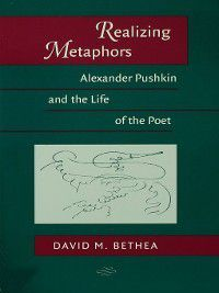 Publications of the Wisconsin Center for Pushkin Studies: Realizing Metaphors, David M. Bethea
