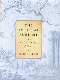 Publications of the Wisconsin Center for Pushkin Studies: The Imperial Sublime, Harsha Ram