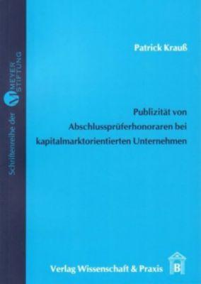 Publizität von Abschlussprüferhonoraren bei kapitalmarktorientierten Unternehmen, Patrick Krauß