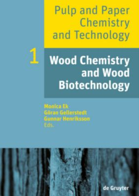 Pulp and Paper Chemistry and Technology: Volume 1 Wood Chemistry and Wood Biotechnology
