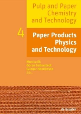 Pulp and Paper Chemistry and Technology: Volume 4 Paper Products Physics and Technology