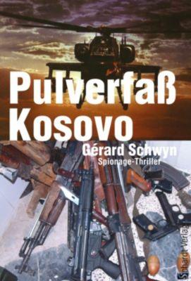 Pulverfass Kosovo: Spionage-Thriller, Gérard Schwyn
