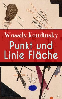 Punkt und Linie zu Fläche (Vollständige Ausgabe mit Abbildungen), Wassily Kandinsky