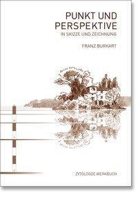 Punkt und Perspektive in Skizze und Zeichnung, Franz Burkart