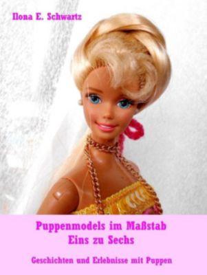 Puppenmodels im Massstab Eins zu Sechs, Ilona E. Schwartz