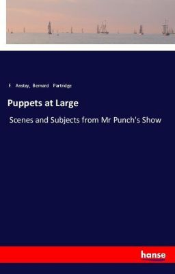 Puppets at Large, F. Anstey, Bernard Partridge