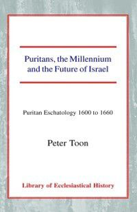 Puritans, the Millenium, and the Future of Israel, Peter Toon