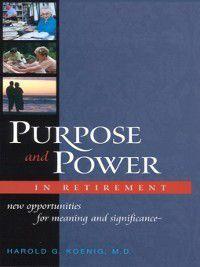 Purpose and Power in Retirement, Harold G. Koenig