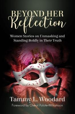 Purposely Created Publishing Group: Beyond Her Reflection, Tammy L. Woodard