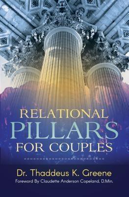 Purposely Created Publishing Group: Relational Pillars for Couples, Thaddeus K. Greene