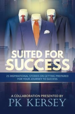 Purposely Created Publishing Group: Suited For Success, Pk Kersey