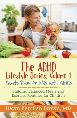 Purposely Created Publishing Group: The ADHD Lifestyle Series, Volume 1: Secrets from an MD with ADHD, Dawn Kamilah Brown MD