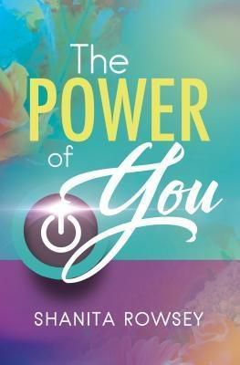 Purposely Created Publishing Group: The Power of You, Shanita Rowsey