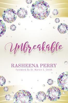 Purposely Created Publishing Group: UnBreakable, Rasheena Perry