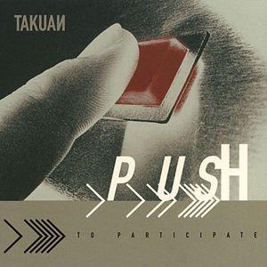 Push, Takuan