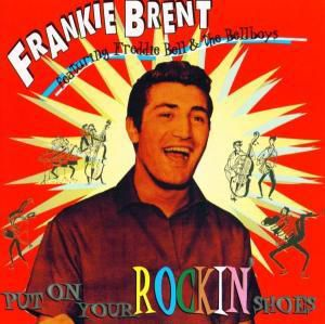 Put On Your Rockin' Shoes, Frankie Brent