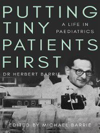 Putting Tiny Patients First, Herbert Barrie