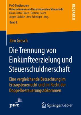 PwC-Studien zum Unternehmens- und Internationalen Steuerrecht: Die Trennung von Einkünfteerzielung und Steuerschuldnerschaft, Jörn Grosch