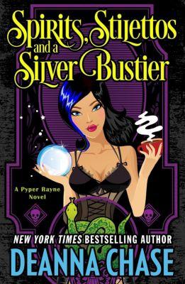 Pyper Rayne: Spirits, Stilettos and a Silver Bustier (Pyper Rayne, #1), Deanna Chase