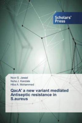 QacA' a new variant mediated Antiseptic resistance in S.aureus, Noor S. Jawad, Noor S. Jawad, Nuha J. Kandala, Nuha J. Kandala, Hiba A. Mohammed, Hiba A. Mohammed