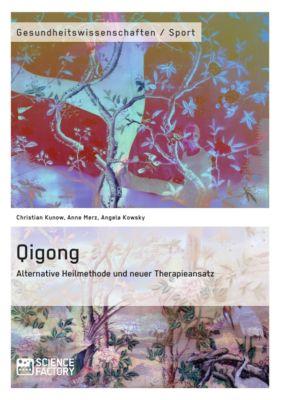 Qigong – Alternative Heilmethode und neuer Therapieansatz, Angela Kowsky, Christian Kunow, Anne Merz