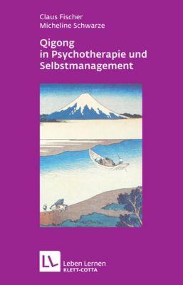 Qigong in der Psychotherapie und Selbstmanagement, Claus Fischer, Micheline Schwarze
