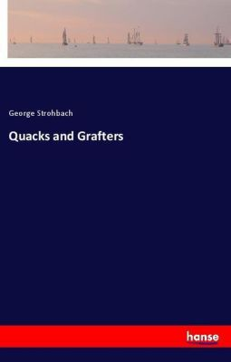 Quacks and Grafters, George Strohbach