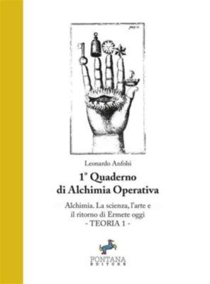 Quaderni di Alchimia Operativa: Alchimia. La Scienza, l'Arte e il ritorno di Ermete oggi, Leonardo Anfolsi