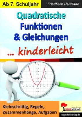 Quadratische Funktionen & Gleichungen ... kinderleicht, Friedhelm Heitmann