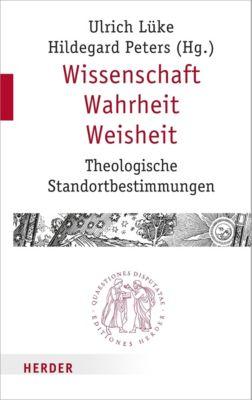 Quaestiones disputatae: Wissenschaft - Wahrheit - Weisheit