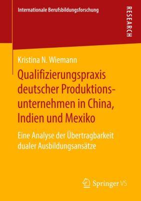 Qualifizierungspraxis deutscher Produktionsunternehmen in China, Indien und Mexiko - Kristina N. Wiemann |