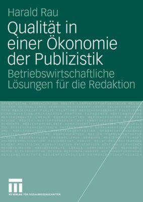 Qualität in einer Ökonomie der Publizistik, Harald Rau