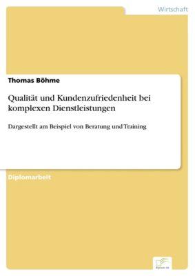 Qualität und Kundenzufriedenheit bei komplexen Dienstleistungen, Thomas Böhme