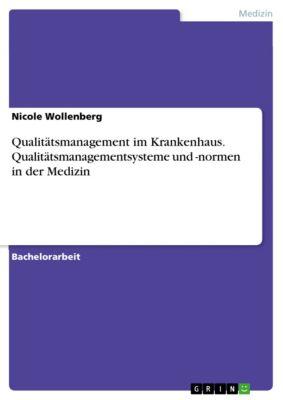 Qualitätsmanagement im Krankenhaus. Qualitätsmanagementsysteme und -normen in der Medizin, Nicole Wollenberg