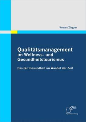 Qualitätsmanagement im Wellness- und Gesundheitstourismus, Sandra Ziegler