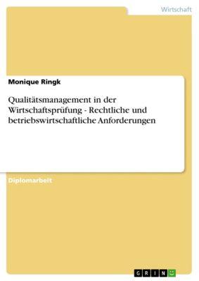 Qualitätsmanagement in der Wirtschaftsprüfung - Rechtliche und betriebswirtschaftliche Anforderungen, Monique Ringk