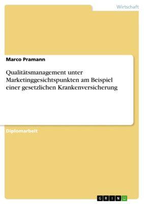 Qualitätsmanagement unter Marketinggesichtspunkten am Beispiel einer gesetzlichen Krankenversicherung, Marco Pramann