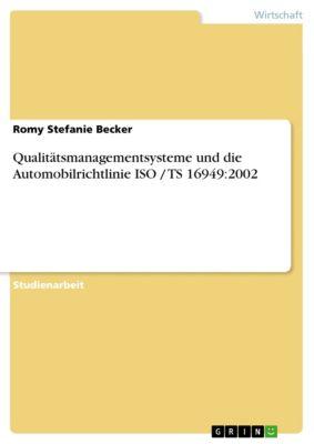 Qualitätsmanagementsysteme und die Automobilrichtlinie ISO / TS 16949:2002, Romy Stefanie Becker