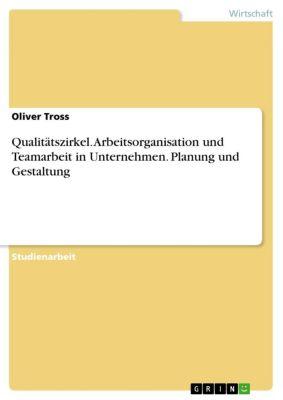 Qualitätszirkel. Arbeitsorganisation und Teamarbeit in Unternehmen. Planung und Gestaltung, Oliver Tross