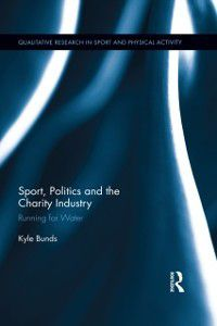 Qualitative Research in Sport and Physical Activity: Sport, Politics and the Charity Industry, Kyle Bunds