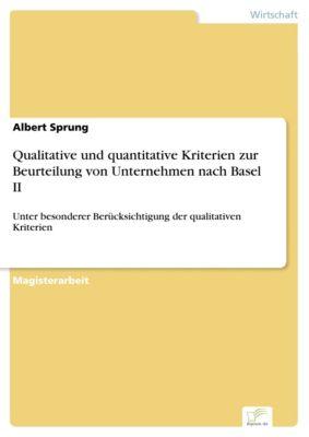 Qualitative und quantitative Kriterien zur Beurteilung von Unternehmen nach Basel II, Albert Sprung
