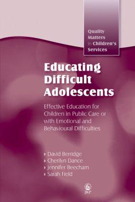 Quality Matters in Childrens Services: Educating Difficult Adolescents, David Berridge, Jennifer K Beecham, Cherilyn Dance, Sarah Field