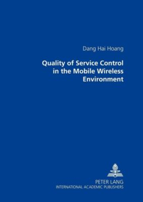 Quality of Service Control in the Mobile Wireless Environment, Dang Hai Hoang