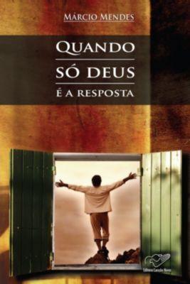 Quando só Deus é a Resposta, Márcio Mendes