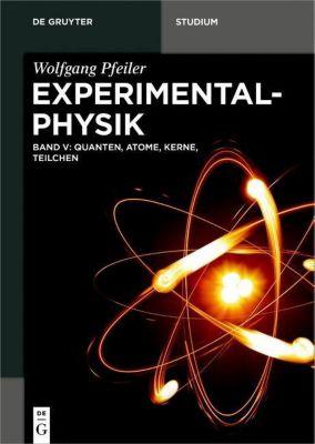 Quanten, Atome, Kerne, Teilchen, Wolfgang Pfeiler