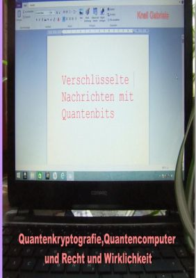 Quantenkryptografie, Quantencomputer und Recht und Wirklichkeit, Gabriele Knell