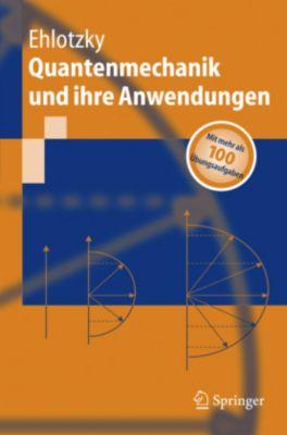 Quantenmechanik und ihre Anwendungen - Fritz Ehlotzky |